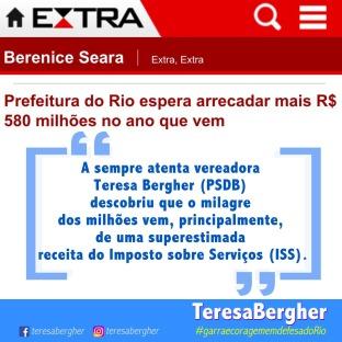 03/11/17 - Jornal Extra - ``A sempre atenta vereadora Teresa Bergher (PSDB) descobriu que o milagre dos milhões vem, principalmente, de uma superestimada receita do Imposto sobre Serviços (ISS).``