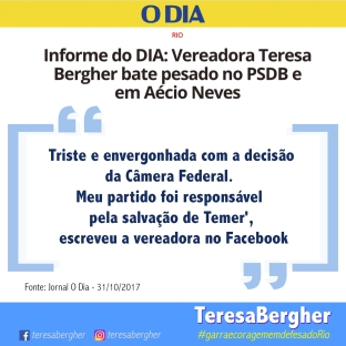 31/10/2017 - Jornal O DIA - Informe do DIA: Vereadora Teresa Bergher bate pesado no PSDB e em Aécio Neves - Triste e envergonhada com a decisão da Câmera Federal. Meu partido foi responsável pela salvação de Temer', escreveu a vereadora no Facebook Link: http://bit.ly/2z8GuL1