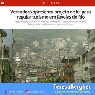 25/10/2017 - Portal G1 - Vereadora apresenta projeto de lei para regular turismo em favelas do Rio. Projeto prevê requisitos especiais, como aviso prévio à polícia e seguro de vida para o visitante. Proposta será encaminhada para ser votada com urgência. Link: https://glo.bo/2zTTgdu